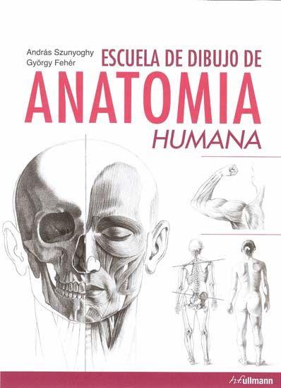 escuela de dibujo de anatomia humana-andras szunyoghy-gyorgy feher-9783833157332
