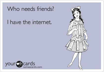 ecards: Internet Friends, Best Friends, Eecards Lol, My Friends, Haha So True