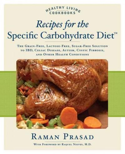 Recipes for the Specific Carbohydrate Diet: The Grain-Free, Lactose-Free, Sugar-Free Solution to IBD, Celiac Dise...
