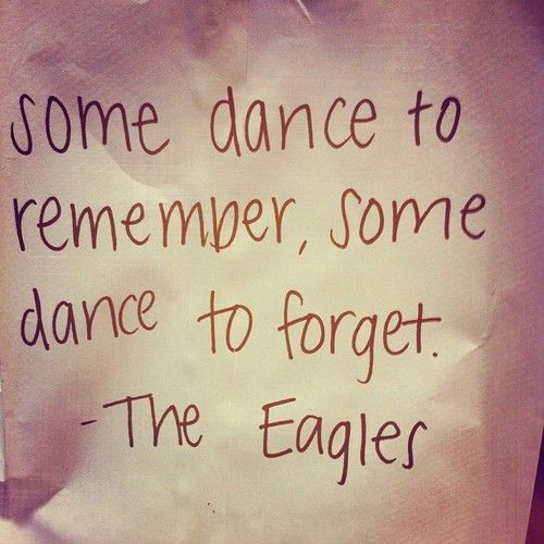 'Some dance to remember, some dance to forget.' - lyrics from 'Hotel California' by The Eagles #lyricart