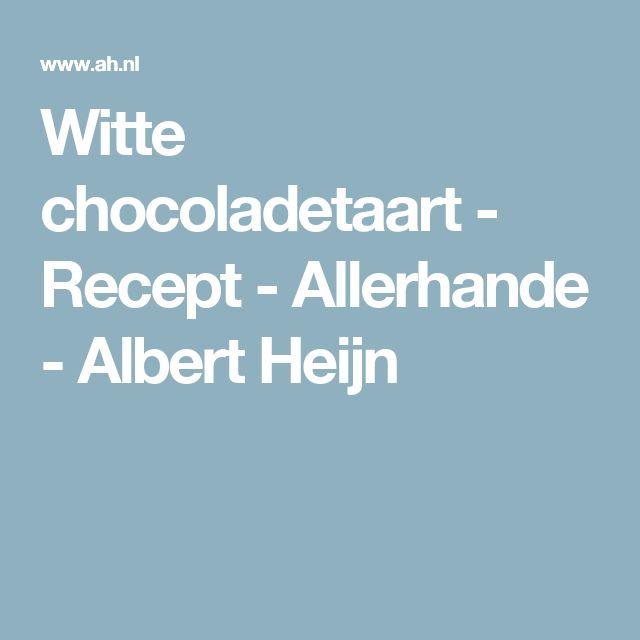 Witte chocoladetaart - Recept - Allerhande - Albert Heijn