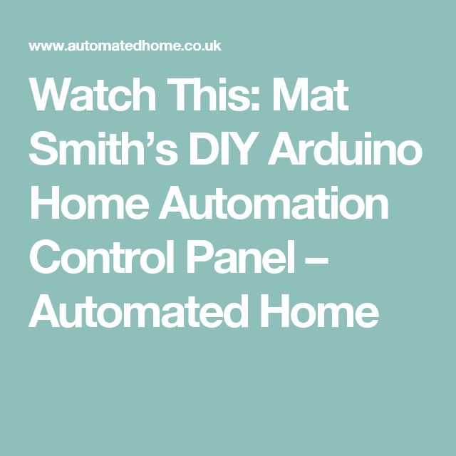 Watch This: Mat Smith's DIY Arduino Home Automation Control Panel – Automated Home