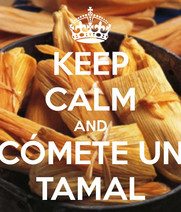 KEEP CALM AND CÓMETE UN TAMAL - Celebrating Dia de la Candelaria in Mexico with tamales and hot chocolate. Learn more about this tradition www.paramexicoconamor.com