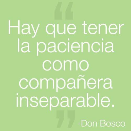 Imagen con frase de paciencia -Don Bosco Hay que tener la paciencia como compañera inseparable.