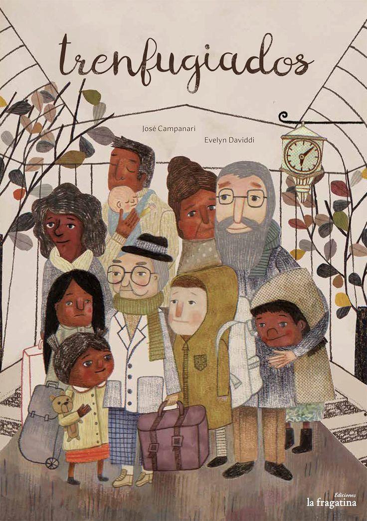 Trenfugiados   José Campanari (Autor), Evelyn Daviddi  (Ilustradora)   Ediciones La Fragatina   +4 años   Unos niños, que son primos, e...