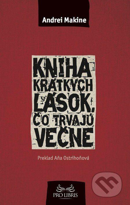 Martinus.sk > Knihy: Kniha krátkych lások, čo trvajú večne (Andrei Makine)