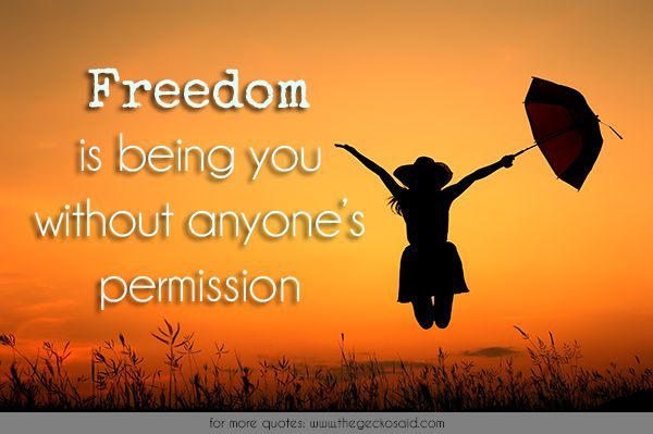 Freedom is being you without anyone's permission.  #anyone #free #freedom #permission #you