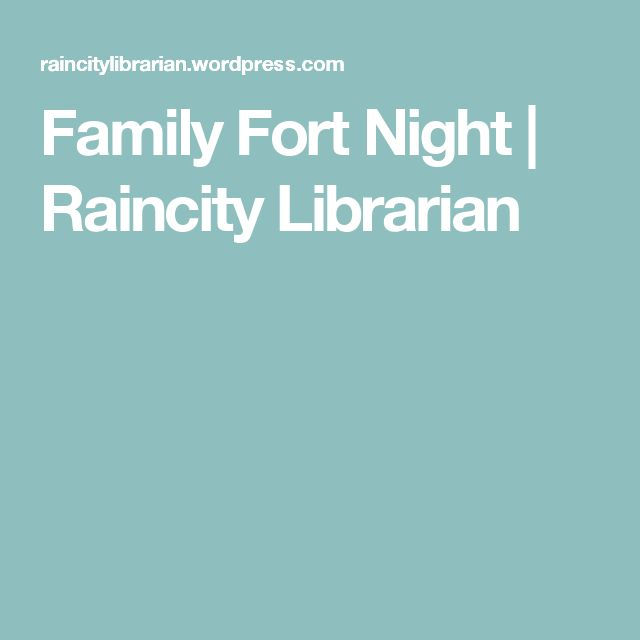 Family Fort Night | Raincity Librarian