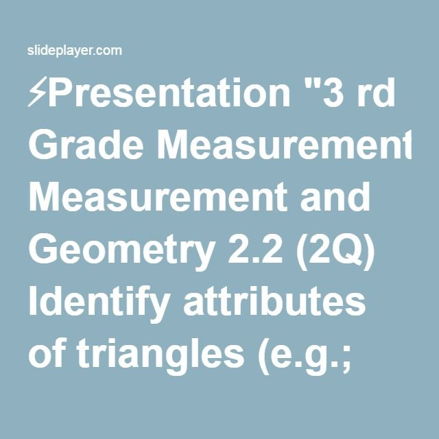 "⚡Presentation ""3 rd Grade Measurement and Geometry 2.2 (2Q) Identify attributes of triangles (e.g.; two equal sides for the isosceles triangle, three equal sides for."""