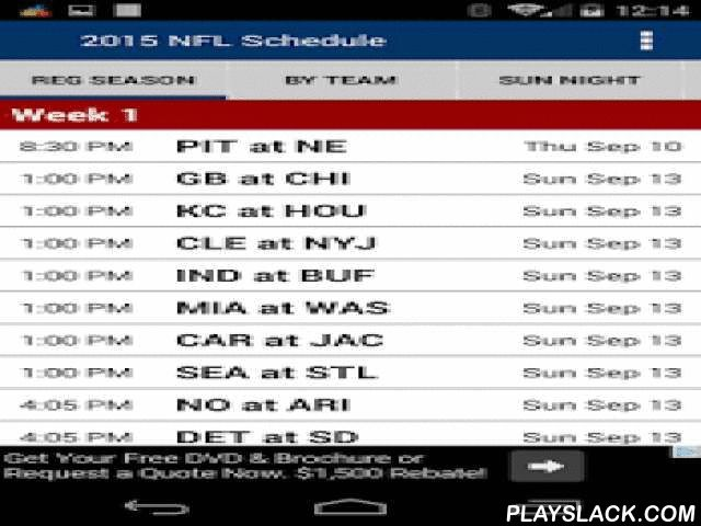 2015 Football Schedule (NFL)  Android App - playslack.com ,  The full 2015 NFL Schedule is out so don't miss a game with this handy app. Easily browse through the games week-by-week, or pick out your favorite NFL team's schedule or choose from Monday night (MNF), Sunday night (SNF) or Thursday night (TNF) match-ups.Sharing is built in. Easily tweet or email a game to your friends, or save your favorites to your calendar so you can be alerted when the game is about to kick off.We'll be…