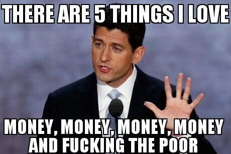 Paul Ryan loves fucking the poor