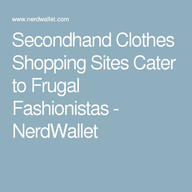 Secondhand Clothes Shopping Sites Cater to Frugal Fashionistas - NerdWallet