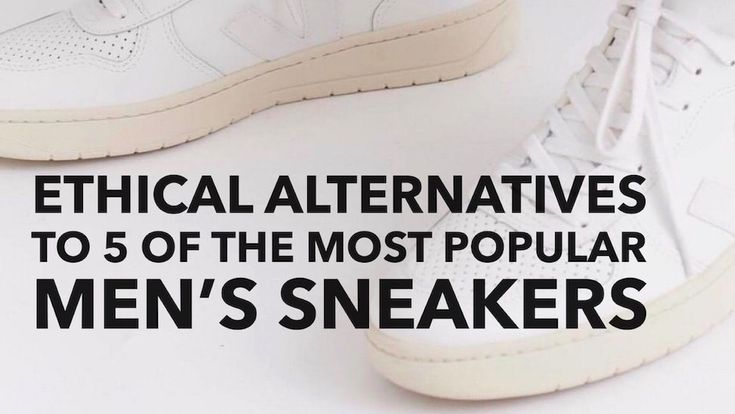 Ethical Alternatives to 5 of the Most Popular Men's Sneakers