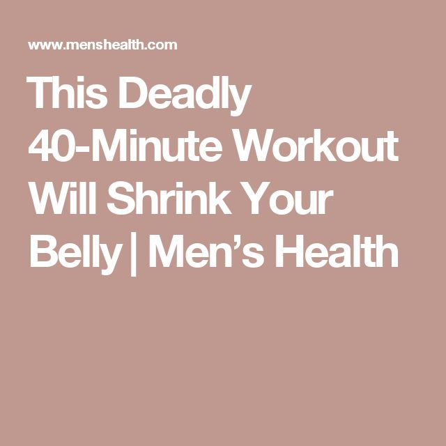 This Deadly 40-Minute Workout Will Shrink Your Belly​ | Men's Health