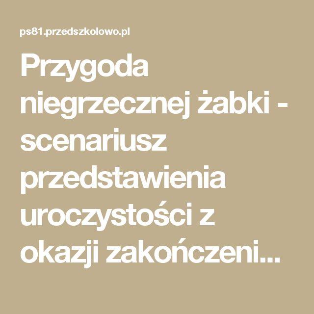 Przygoda niegrzecznej żabki - scenariusz przedstawienia uroczystości z okazji zakończenie roku - 17397 - Przedszkolowo.pl