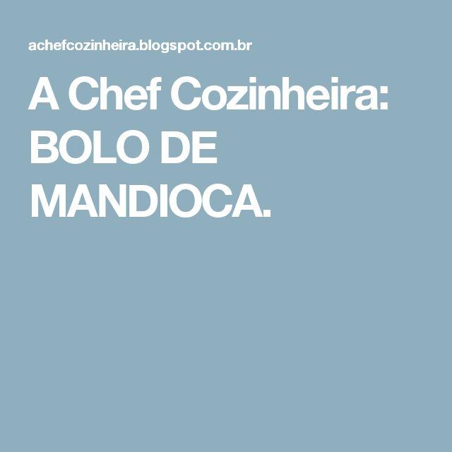 A Chef Cozinheira: BOLO DE MANDIOCA.