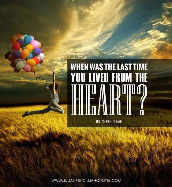 When was the last time you lived from the heart? Julian Pencilliah #Quotes #Inspiration #Motivation