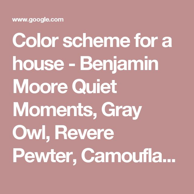 Color scheme for a house - Benjamin Moore Quiet Moments, Gray Owl, Revere Pewter, Camouflage, Simple White, and Wedgewood Gray | Blue/Gray paints | Pinterest |…