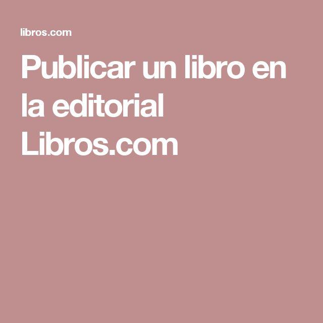 Publicar un libro en la editorial Libros.com