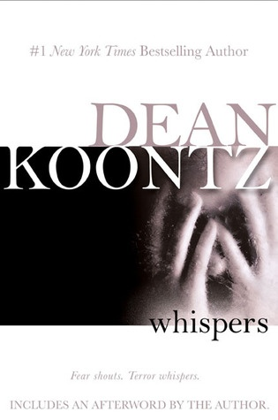 Whispers -- first horror book I EVER read. Age 15. Love Koontz's early stuff. :**this has got to be one of the scariest books I've read. Haunting....  *****5 stars.