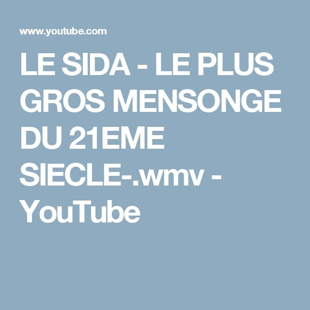 LE SIDA - LE PLUS GROS MENSONGE DU 21EME SIECLE-.wmv - YouTube