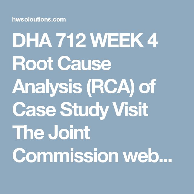DHA 712 WEEK 4 Root Cause Analysis (RCA) of Case Study Visit The Joint Commission website.  In the Search field, type Framework for Conducting a Root Cause Analysis and Action Plan. As you type, a drop-down menu will appear. Click the top link, which matches your search query. Download the Framework for Conducting a Root Cause Analysis and Action Plan file to your computer. Review the content of the attached Case Study.  Complete the Root Case Analysis Template utilizing the information descr...