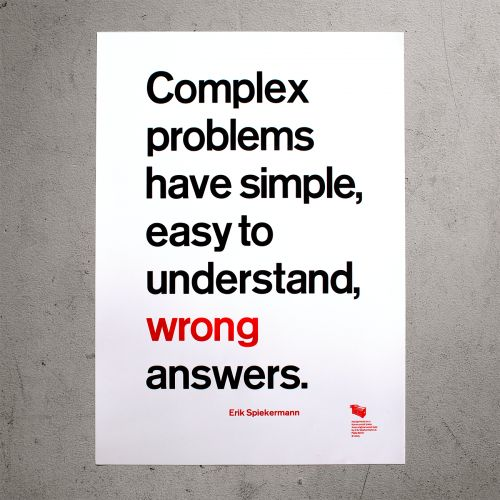 "Poster ""Complex problems have simple, easy to understand, wrong answers. – Erik Spiekermann"""