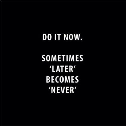 Crowdfund your dream. Do it now. Sometimes later becomes never.