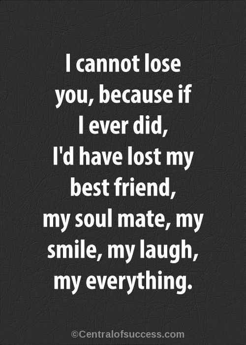 40 Boyfriend Quotes I Cannot Lose You Because If I Ever Did I D Have Lost My Best Friend My Soul Love Quotes For Her Boyfriend Quotes Romantic Love Quotes