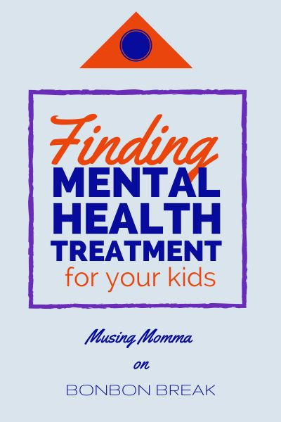 Finding Mental Health Treatment for Your Child by Musing Momma