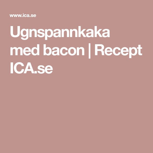 Ugnspannkaka med bacon | Recept ICA.se