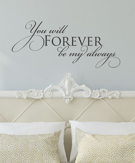 Bring the whimsy and wisdom of words into the home with this beautiful wall decal. Pre-spaced letters on high-quality vinyl give a professional look with little effort and add a touch of personality to any room. Note: This item is made for zulily. Allow extra time for your special find to ship.