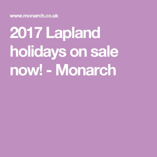 2017 Lapland holidays on sale now! - Monarch