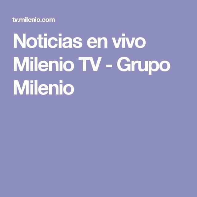 Noticias en vivo Milenio TV - Grupo Milenio