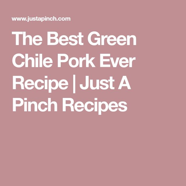 The Best Green Chile Pork Ever Recipe | Just A Pinch Recipes