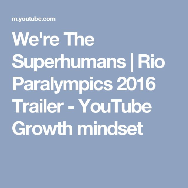 We're The Superhumans | Rio Paralympics 2016 Trailer - YouTube Growth mindset
