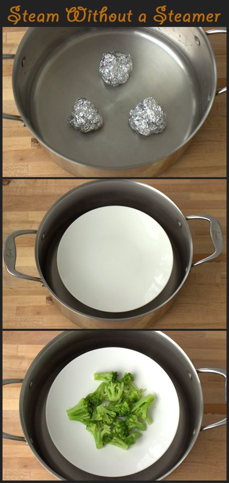How to Steam Without a Steamer Basket...two different ways. what a great idea! sweet.
