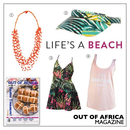 Get Shopping with OUT OF AFRICA: APRIL Issue OUT NOW!  Wear colourful and fun beachwear and accessories this month.  1. MULTI-BEAD NECKLACE $12 this necklace is a fantastic accessory for bright ensembles. Available at Glamourize. 2. ROXY VISOR $29 feel the breeze whilst shielding your face from the sun. Available at Originals. 3.DRESS $16 wear a slice of paradise in this tropical themed dress. Available at The Factory Store. 4. RIPCURL TANK TOP $24 this simple tank top shouts summer fun…