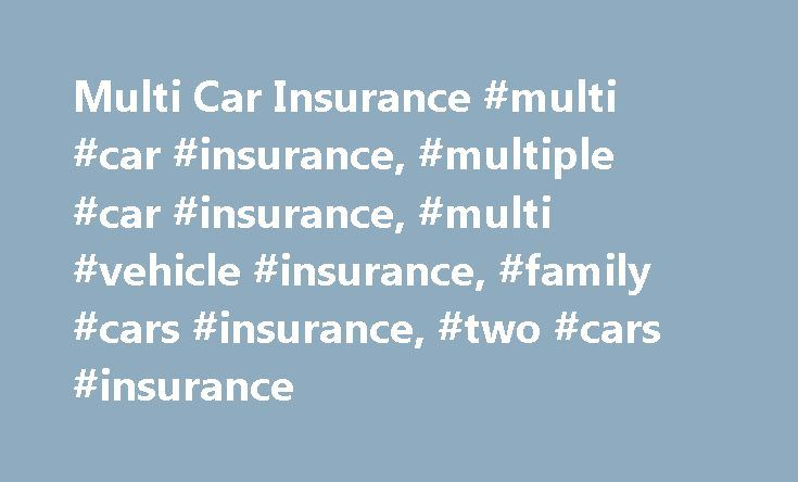 Multi Car Insurance #multi #car #insurance, #multiple #car #insurance, #multi #vehicle #insurance, #family #cars #insurance, #two #cars #insurance http://san-francisco.remmont.com/multi-car-insurance-multi-car-insurance-multiple-car-insurance-multi-vehicle-insurance-family-cars-insurance-two-cars-insurance/  # Multi Car Insurance Buyers Guide for Multiple Car Insurance Policies It is now common to have multiple cars on one insurance policy in the UK. Generally speaking, the more drivers you…