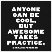Are you honing you skills today - Anyone Can Be Cool but Awesome Takes Practice.