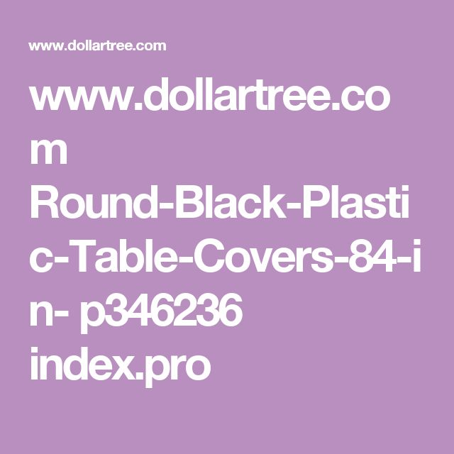 www.dollartree.com Round-Black-Plastic-Table-Covers-84-in- p346236 index.pro