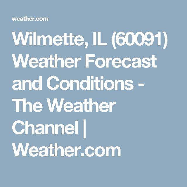 Wilmette, IL (60091) Weather Forecast and Conditions - The Weather Channel | Weather.com