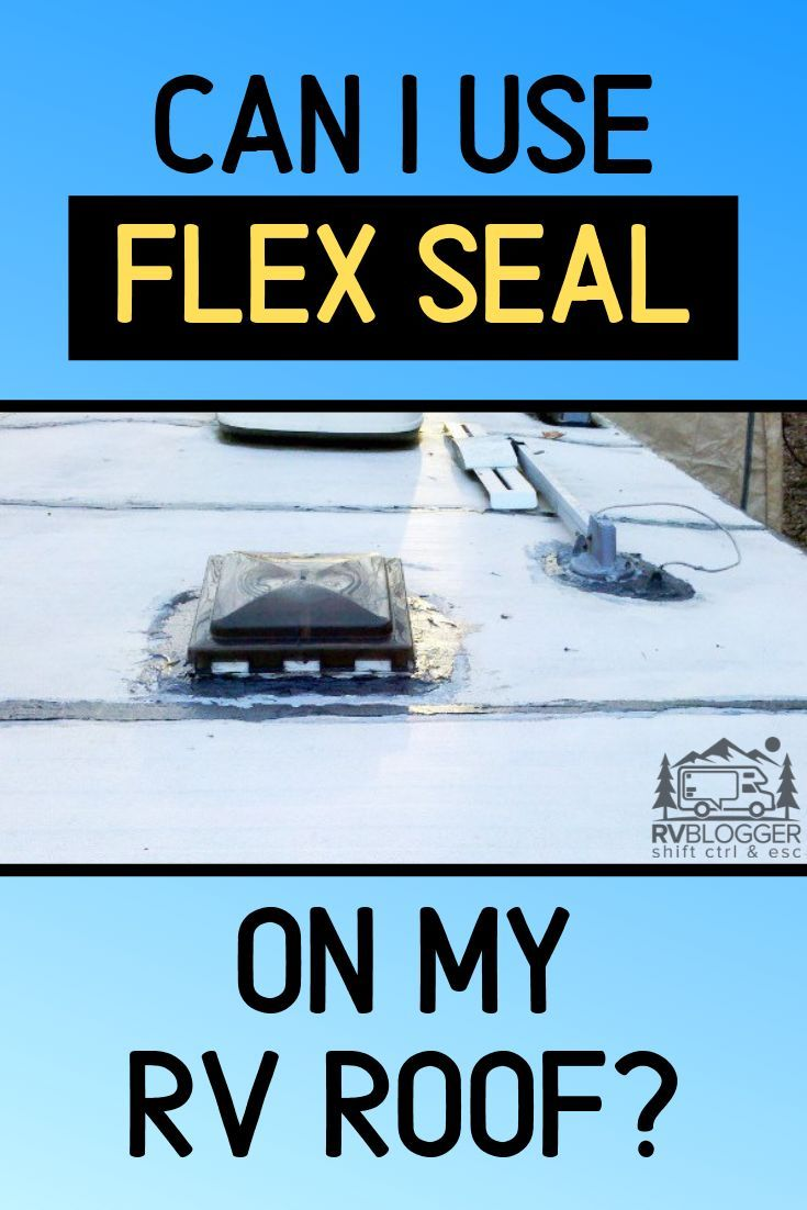 Can I Use Flex Seal On My Rv Roof Rvblogger Rv Roof Repair Roof Roof Repair