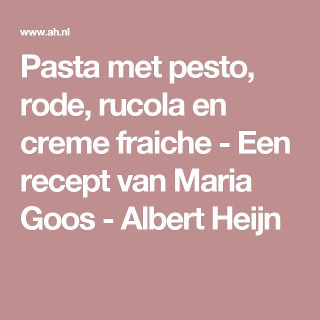 Pasta met pesto, rode, rucola en creme fraiche - Een recept van Maria Goos - Albert Heijn