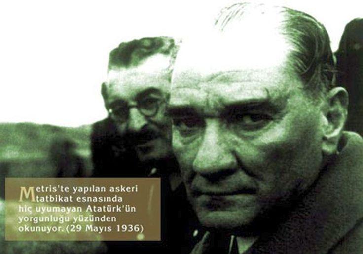 ✿ ❤ Metriste Yapılan Tatbikatta Hiç Uyumayan Atatürk'ün Yorgunluğu Yüzünden Okunuyor. 29 Mayıs 1936 / Canım ATA'mm!