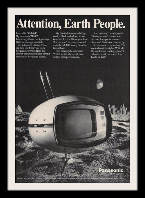 """stillsoftime:  """"Attention, Earth People"""" Here is another one of my favorite ads. It is fun and interesting. Presenting Panasonic's Orbitel television. It's small, it's round, and it's all so retro! Meet Orbitel, my number is TR-005. I am straight from Space Age. My screen is 5 inches, small portable and detailed. He is a fun little round guy. Now take me to your leader. Get Orbitel's Advertisement Here"""