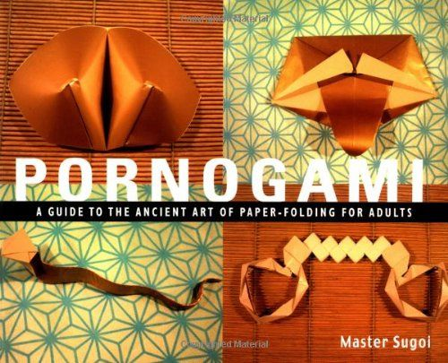 Pornogami: A Guide to the Ancient Art of Paper-Folding for Adults by Master Sugoi,http://www.amazon.com/dp/1931160287/ref=cm_sw_r_pi_dp_v-gFsb0ZV4CCCVJB