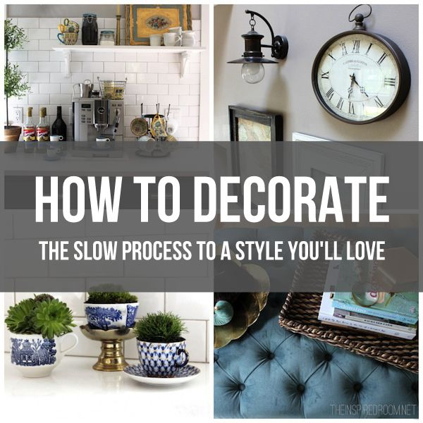 "How to Decorate - The Slow Process to a Style You Will Love. ""Creating a home is like a never ending love story. Let your style evolve. Every home tells a different story and every chapter of our life brings a fresh perspective. You clear out things that are no longer beautiful or useful and move them to a new home or another room. Then you are ready for new things to come in."""