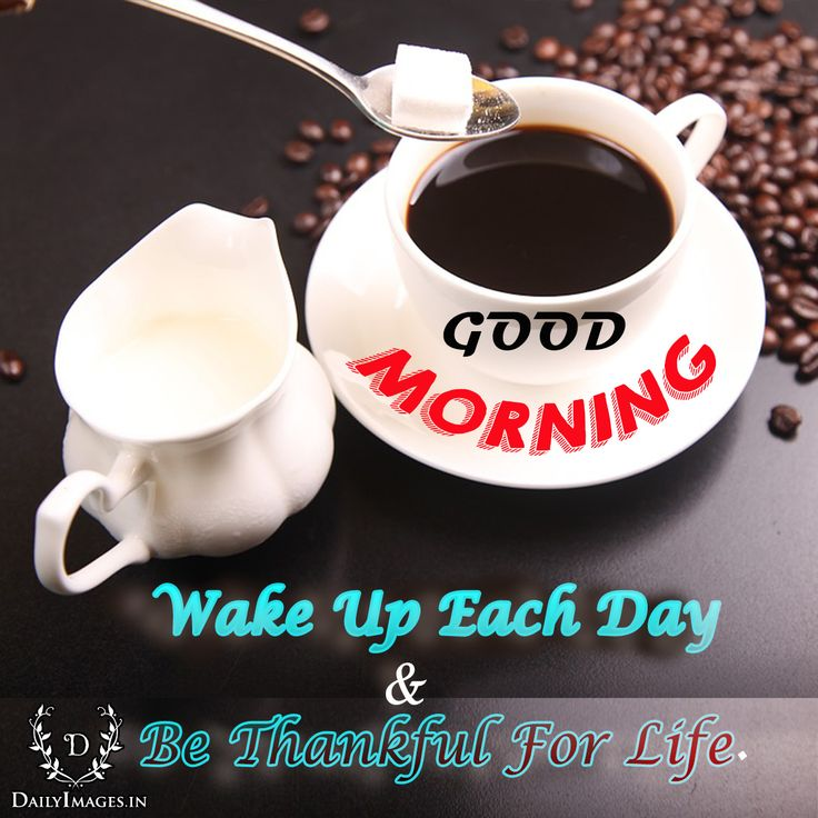 """Wake Up Each Day & Be Thankful For Life. """"Good Morning"""" #goodmorning #gm #quotes"""