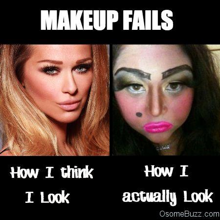 How I think I look like - Makeup Fails